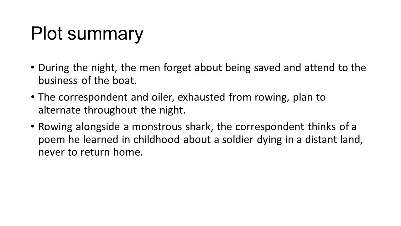 Plot summary During the night, the men forget about being saved and attend to the business of the boat.