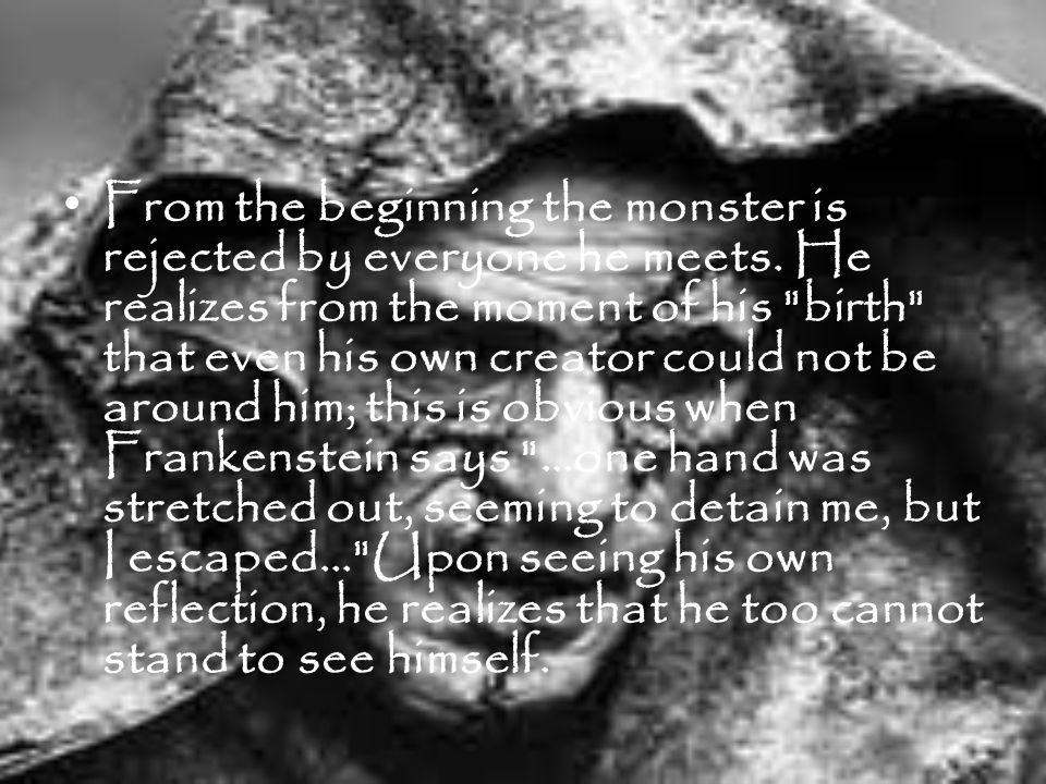 Frankenstein monster Frankenstein is a sensitive, emotional creature whose only aim is to share his life with another sentient being like himself.