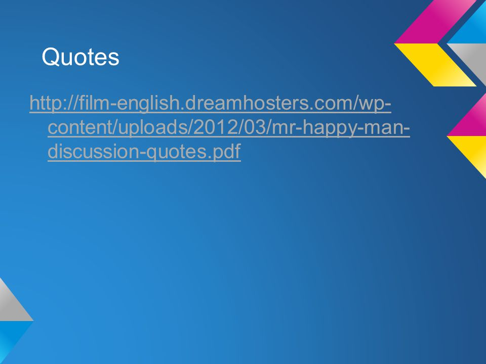 Quotes http://film-english.dreamhosters.com/wp- content/uploads/2012/03/mr-happy-man- discussion-quotes.pdf