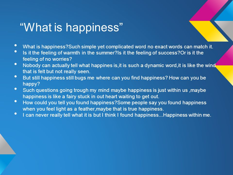 What is happiness What is happiness Such simple yet complicated word no exact words can match it.