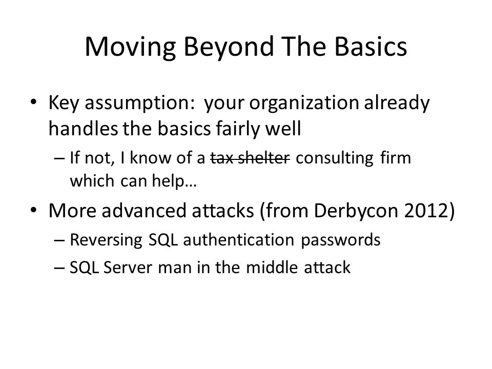 Reversing SQL Authentication Credit: Nicolle Neulist – http://www.rogueclown.net http://www.rogueclown.net SQL authentication encryption is terrible Good encryption: assume your attacker has perfect knowledge of everything but the key; your algorithm should still not be reversable