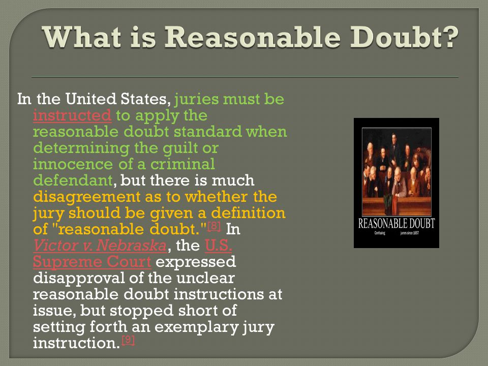reasonable doubt: n.not being sure of a criminal defendant s guilt to a moral certainty.