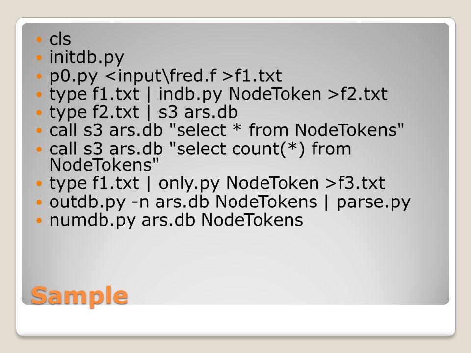 Sample cls initdb.py p0.py f1.txt type f1.txt | indb.py NodeToken >f2.txt type f2.txt | s3 ars.db call s3 ars.db select * from NodeTokens call s3 ars.db select count(*) from NodeTokens type f1.txt | only.py NodeToken >f3.txt outdb.py -n ars.db NodeTokens | parse.py numdb.py ars.db NodeTokens