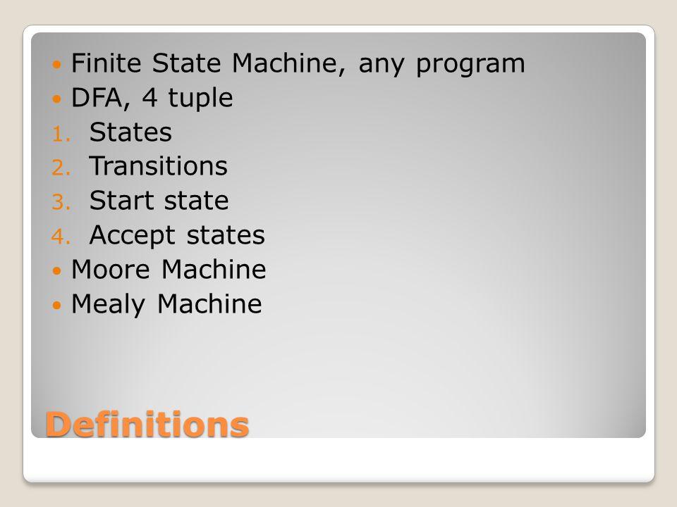 Definitions Finite State Machine, any program DFA, 4 tuple 1.