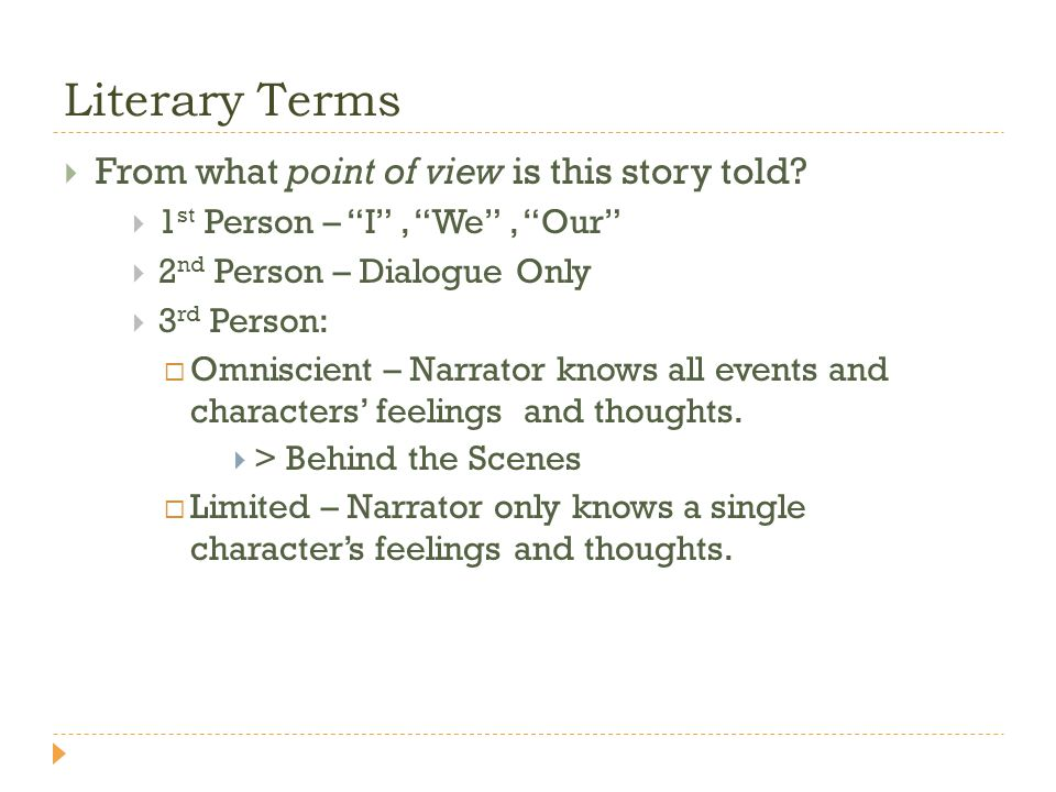 Literary Terms From what point of view is this story told? 1 st Person – I, We, Our 2 nd Person – Dialogue Only 3 rd Person: Omniscient – Narrator kno