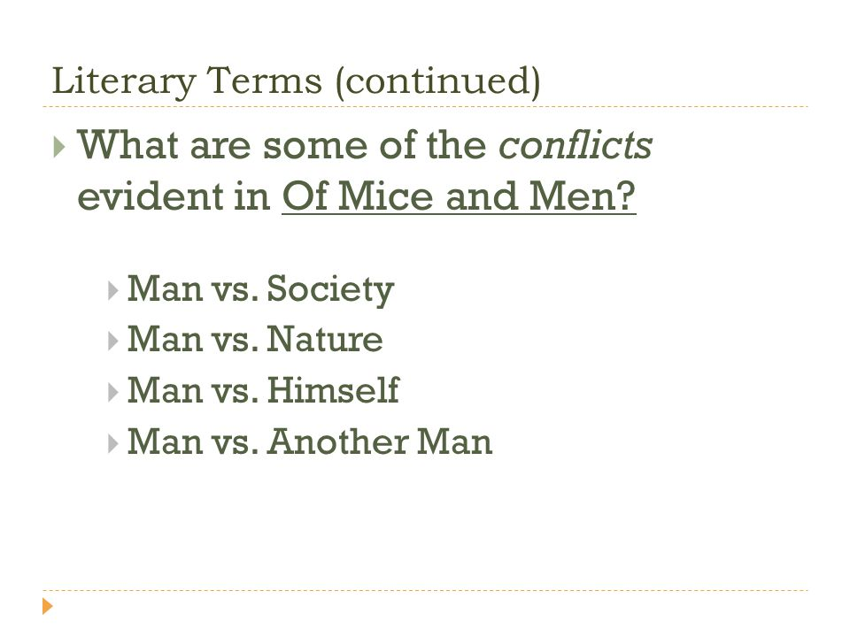 What are some of the conflicts evident in Of Mice and Men? Man vs. Society Man vs. Nature Man vs. Himself Man vs. Another Man Literary Terms (continue