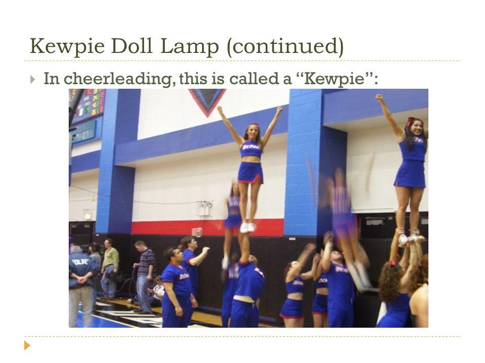Kewpie Doll Lamp (continued) In cheerleading, this is called a Kewpie: