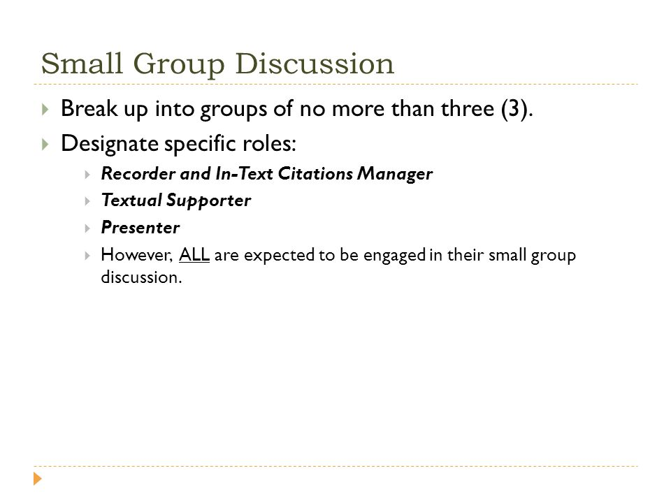Small Group Discussion Break up into groups of no more than three (3). Designate specific roles: Recorder and In-Text Citations Manager Textual Suppor