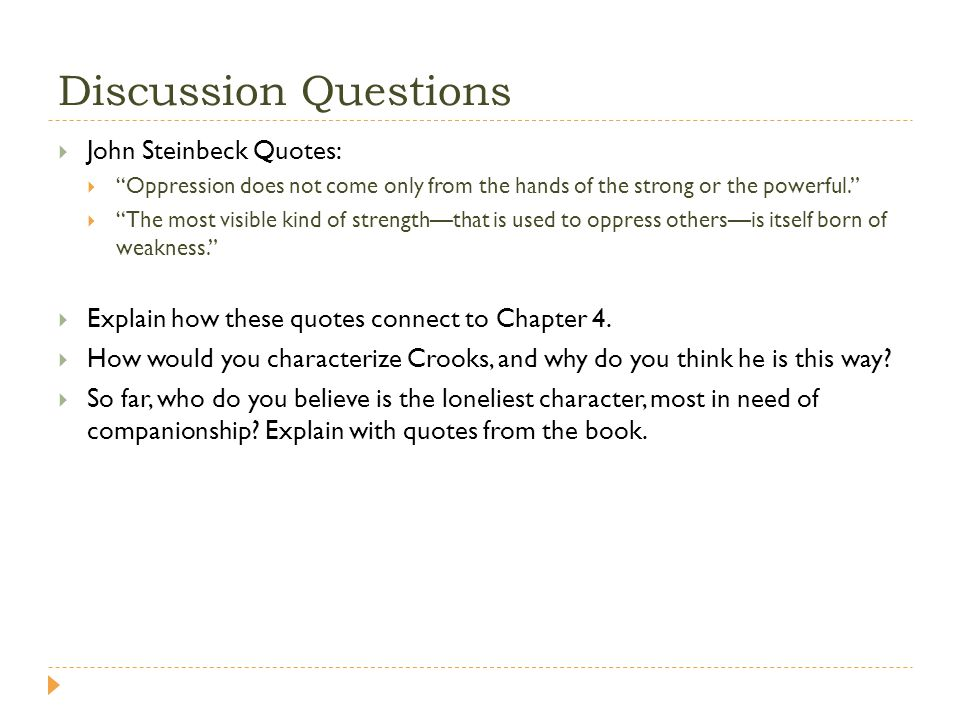 Discussion Questions John Steinbeck Quotes: Oppression does not come only from the hands of the strong or the powerful.