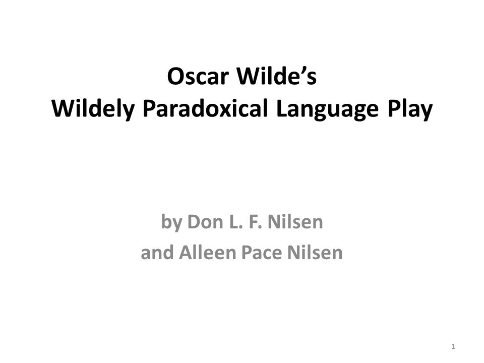 Oscar Wildes Wildely Paradoxical Language Play by Don L. F. Nilsen and Alleen Pace Nilsen 1