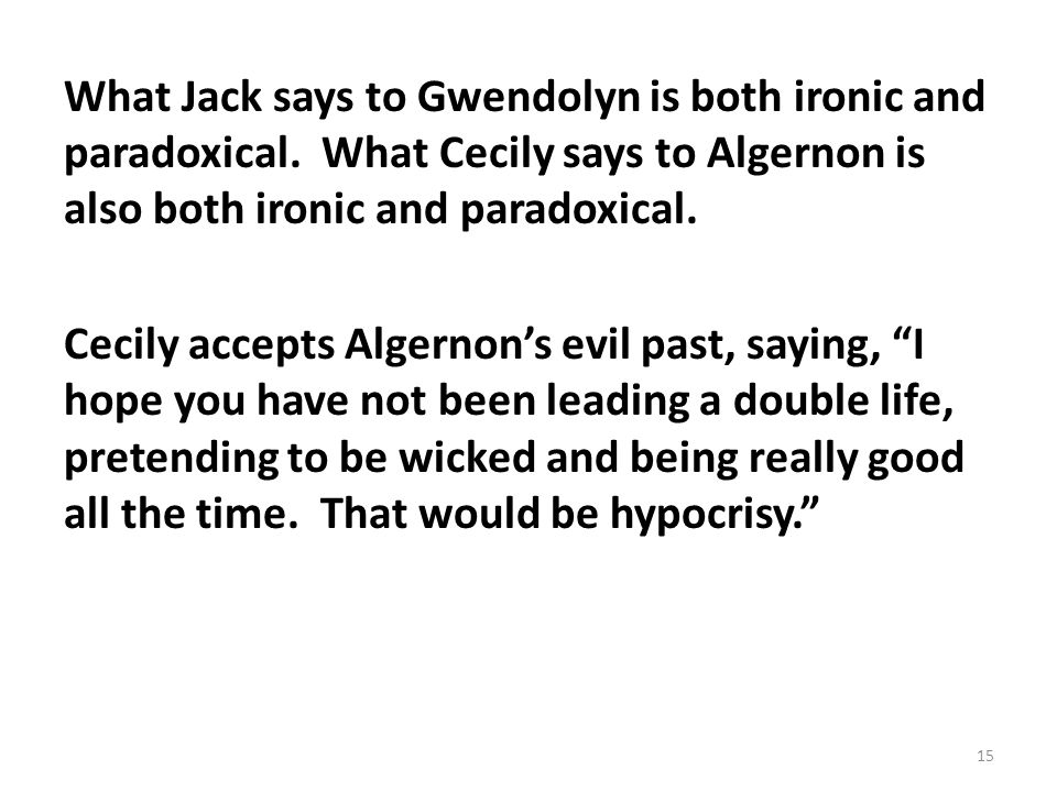 What Jack says to Gwendolyn is both ironic and paradoxical.