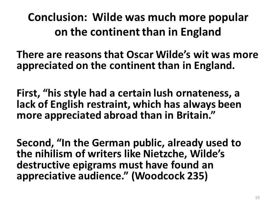 Conclusion: Wilde was much more popular on the continent than in England There are reasons that Oscar Wildes wit was more appreciated on the continent than in England.