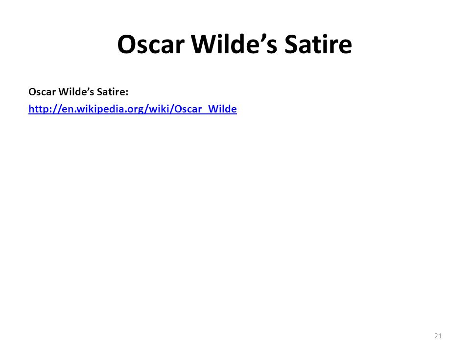 Oscar Wildes Satire Oscar Wildes Satire: http://en.wikipedia.org/wiki/Oscar_Wilde 21