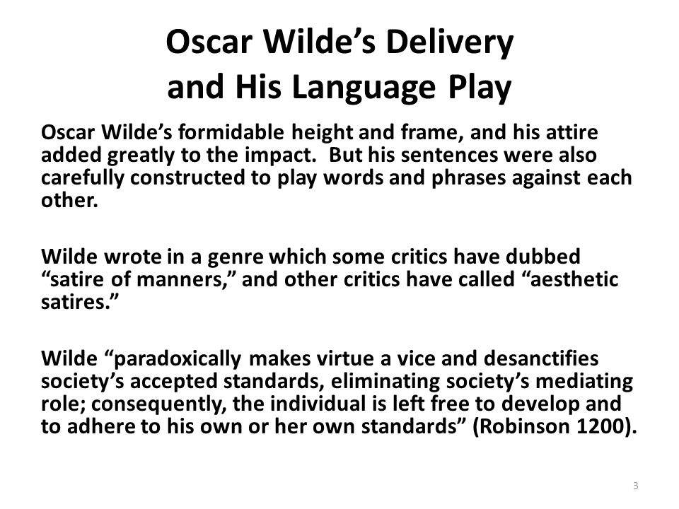 Oscar Wildes Delivery and His Language Play Oscar Wildes formidable height and frame, and his attire added greatly to the impact. But his sentences we