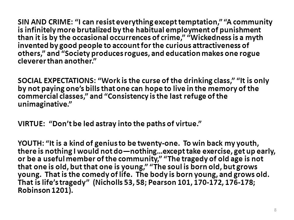 SIN AND CRIME: I can resist everything except temptation, A community is infinitely more brutalized by the habitual employment of punishment than it i