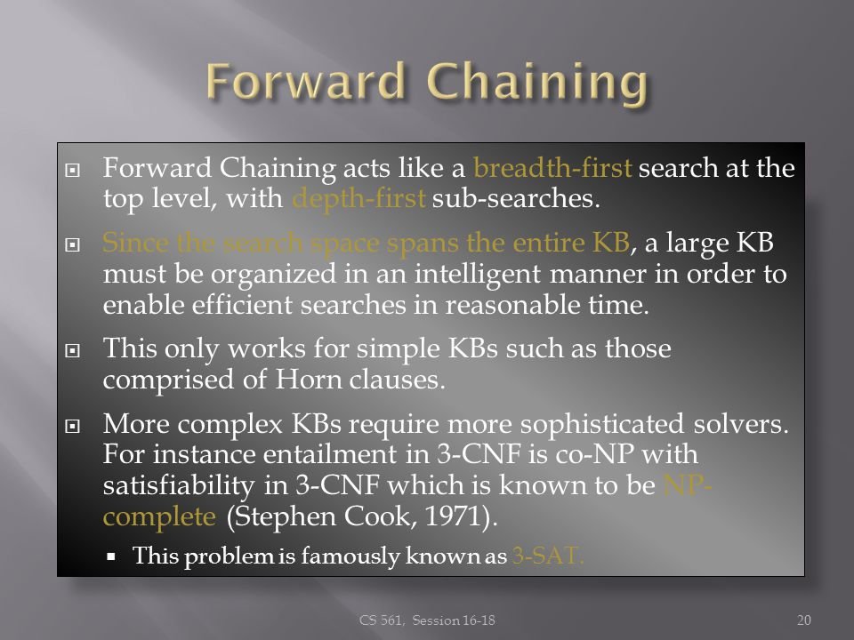 Forward Chaining acts like a breadth-first search at the top level, with depth-first sub-searches. Since the search space spans the entire KB, a large