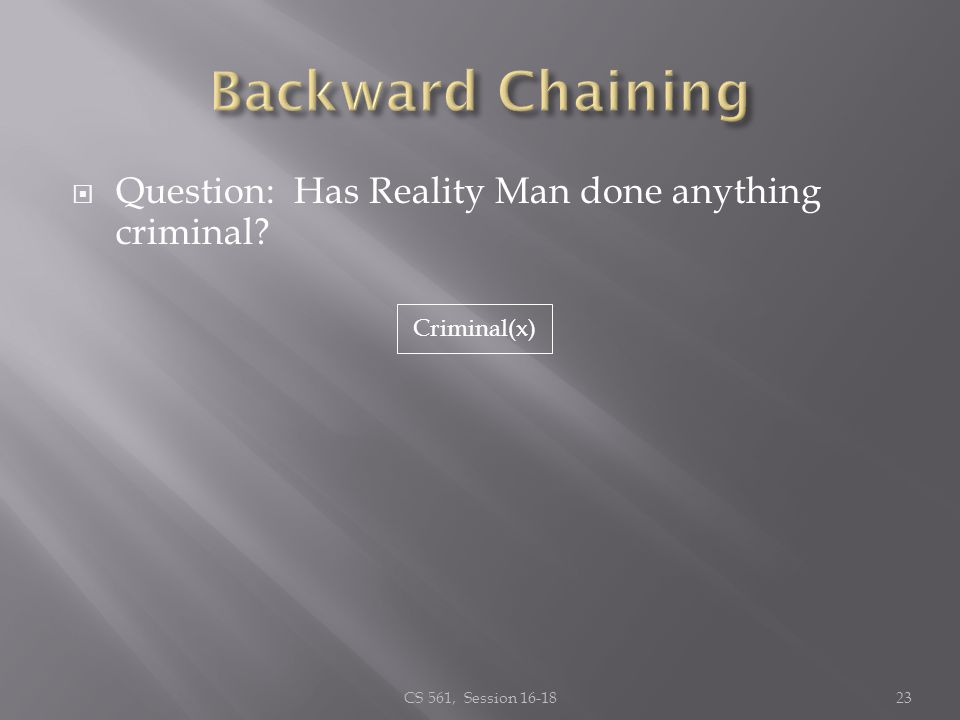 Question: Has Reality Man done anything criminal? CS 561, Session 16-1823 Criminal(x)