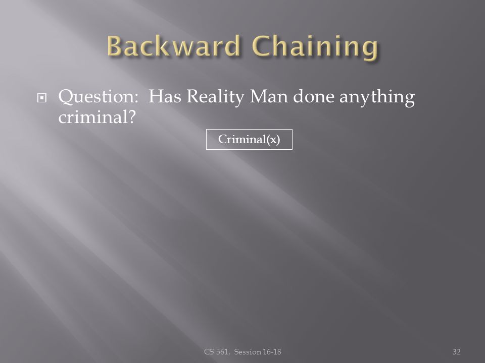 Question: Has Reality Man done anything criminal? CS 561, Session 16-1832 Criminal(x)