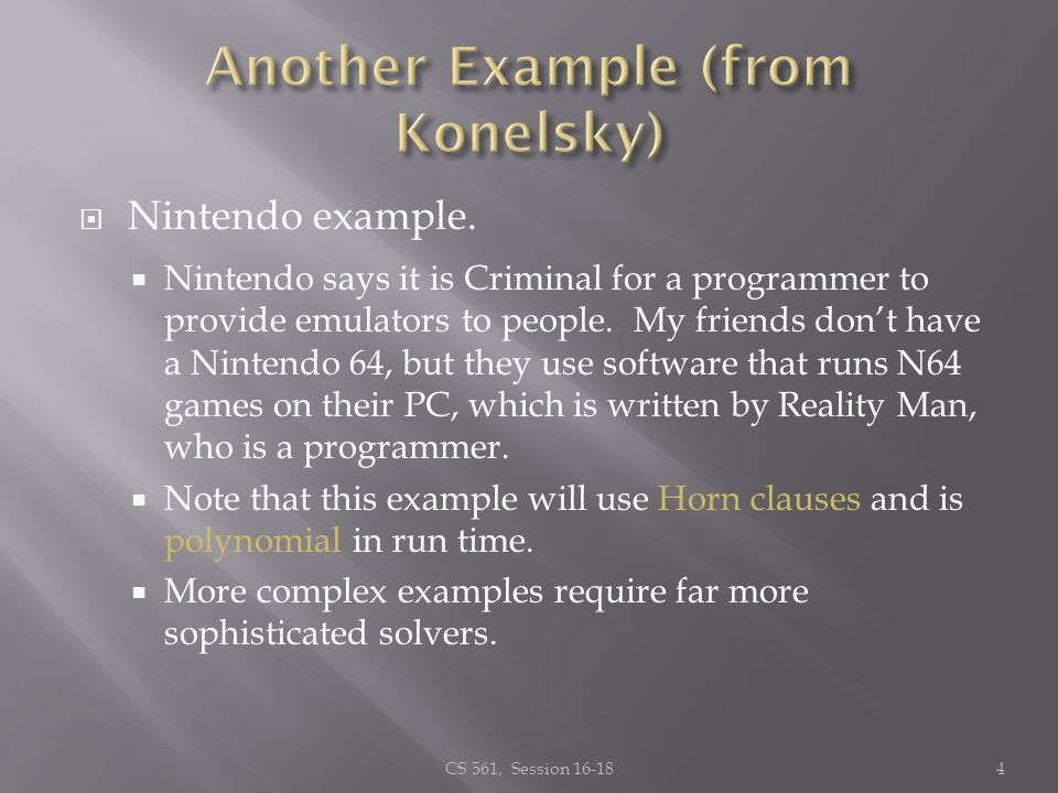 Nintendo example. Nintendo says it is Criminal for a programmer to provide emulators to people. My friends dont have a Nintendo 64, but they use softw