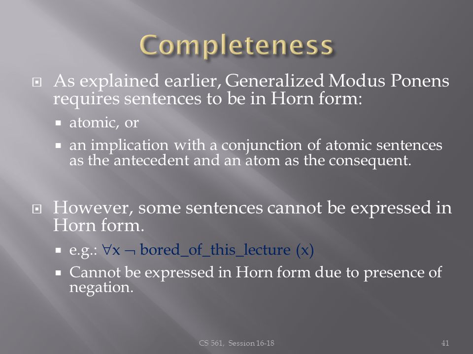 As explained earlier, Generalized Modus Ponens requires sentences to be in Horn form: atomic, or an implication with a conjunction of atomic sentences