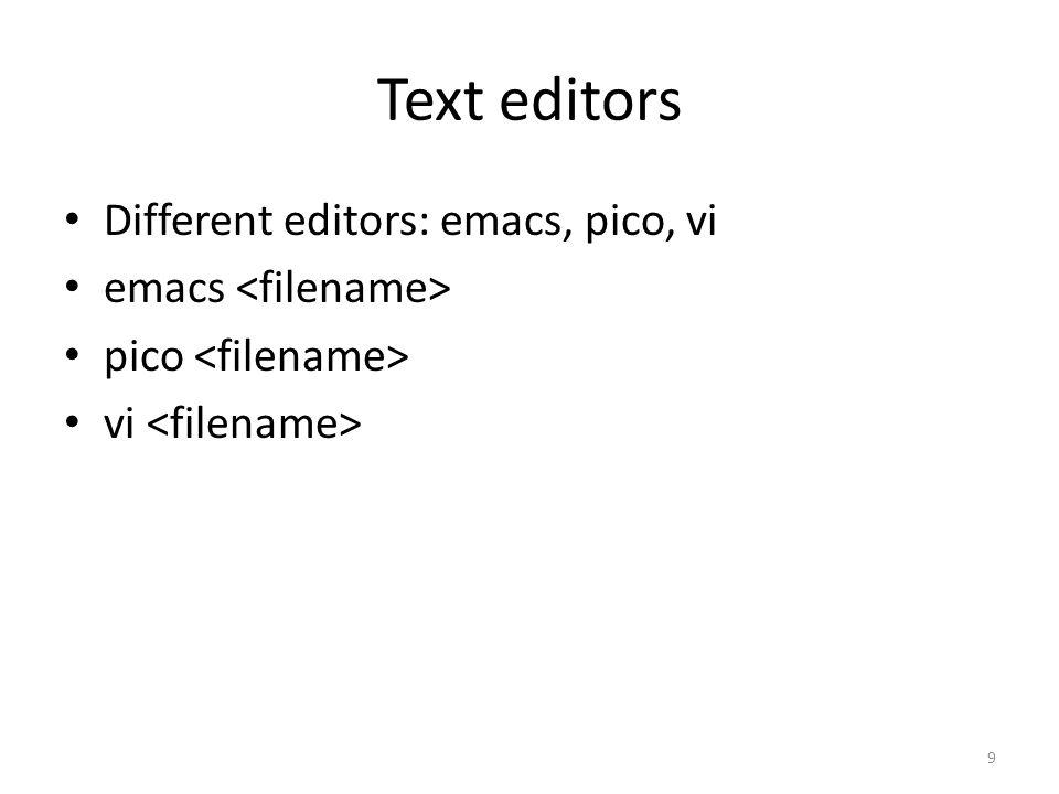 9 Text editors Different editors: emacs, pico, vi emacs pico vi