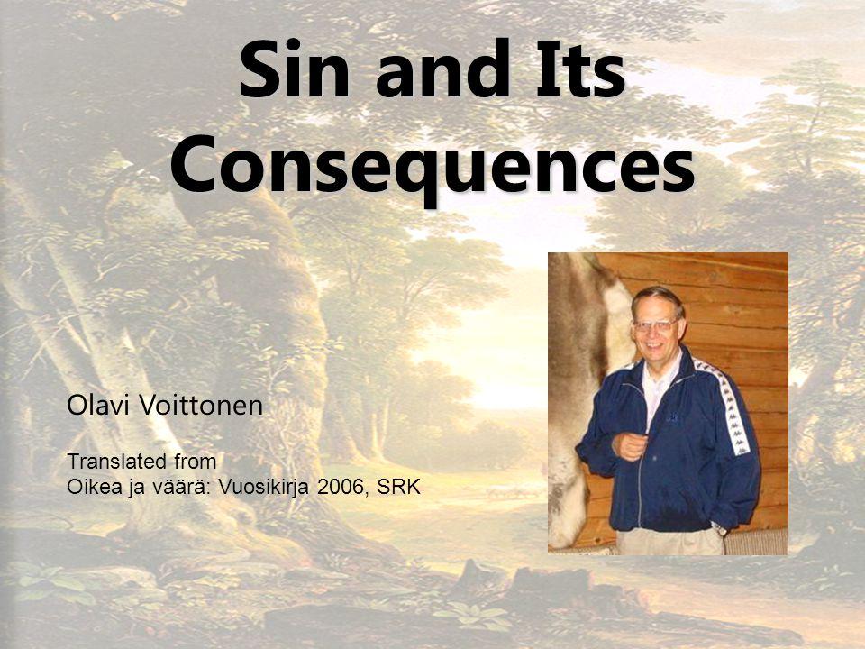 1 Sin and Its Consequences Olavi Voittonen Translated from Oikea ja väärä: Vuosikirja 2006, SRK