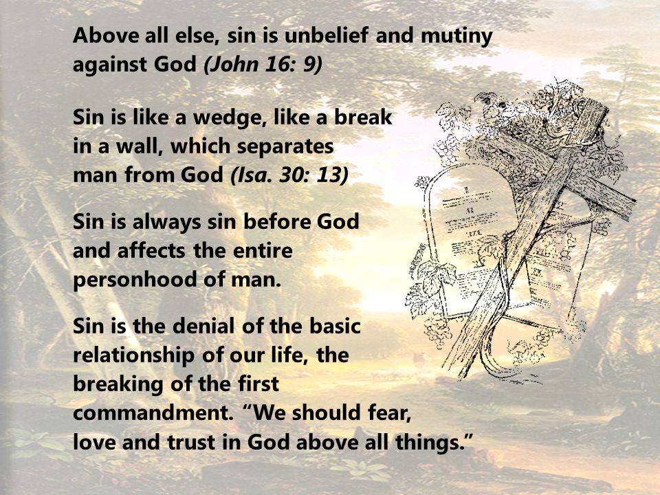 14 Above all else, sin is unbelief and mutiny against God (John 16: 9) Sin is like a wedge, like a break in a wall, which separates man from God (Isa.