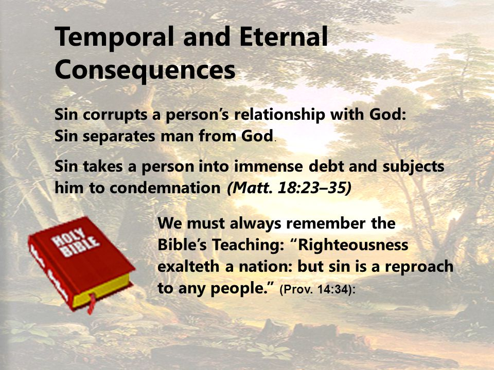 15 Temporal and Eternal Consequences Sin corrupts a persons relationship with God: Sin separates man from God.