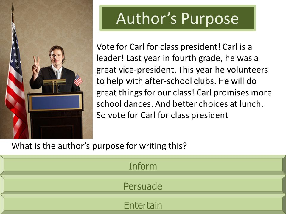 Inform Authors Purpose Persuade Entertain Vote for Carl for class president.