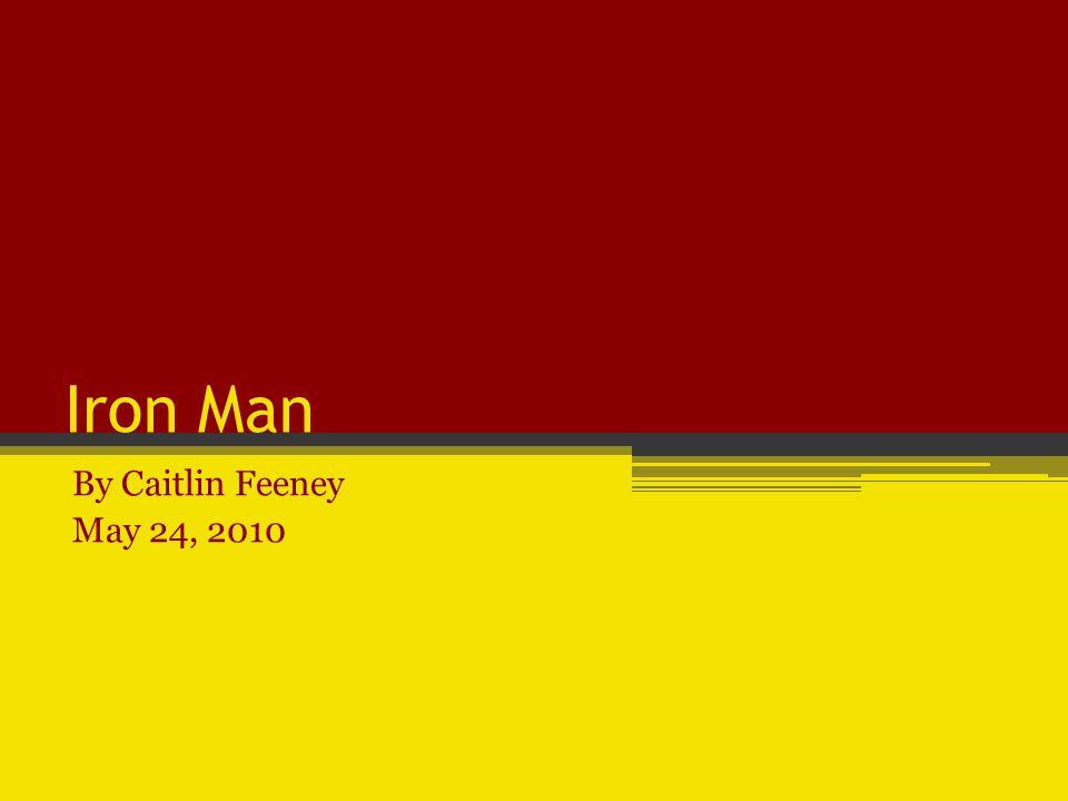 Iron Man By Caitlin Feeney May 24, 2010