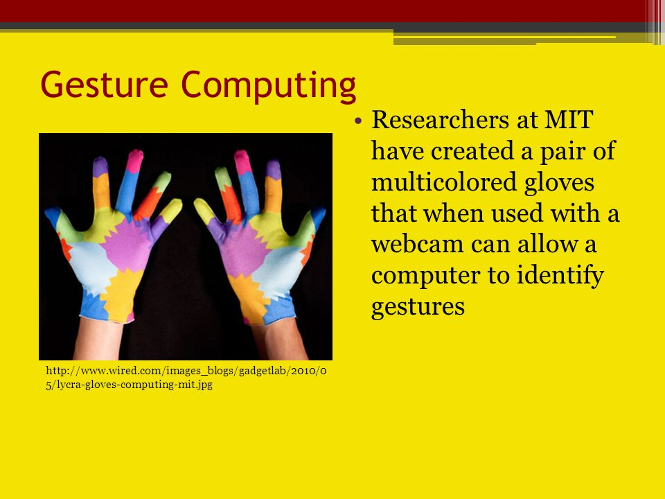 Gesture Computing Researchers at MIT have created a pair of multicolored gloves that when used with a webcam can allow a computer to identify gestures   5/lycra-gloves-computing-mit.jpg