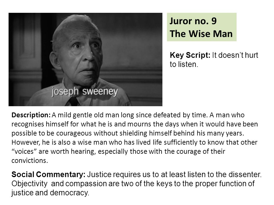 Juror no. 9 The Wise Man Description: A mild gentle old man long since defeated by time.
