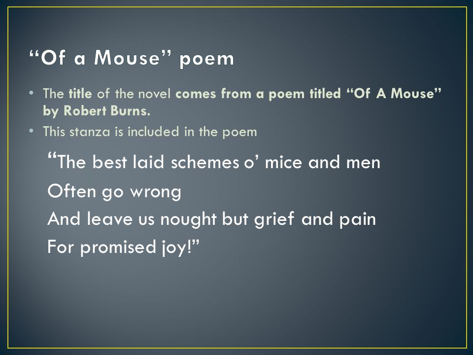 The title of the novel comes from a poem titled Of A Mouse by Robert Burns.