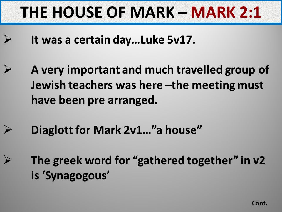 THE HOUSE OF MARK – MARK 2:1 It was a certain day…Luke 5v17.