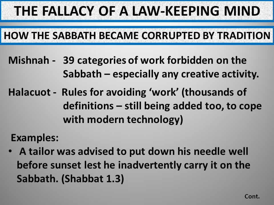 THE FALLACY OF A LAW-KEEPING MIND HOW THE SABBATH BECAME CORRUPTED BY TRADITION Mishnah - 39 categories of work forbidden on the Sabbath – especially any creative activity.
