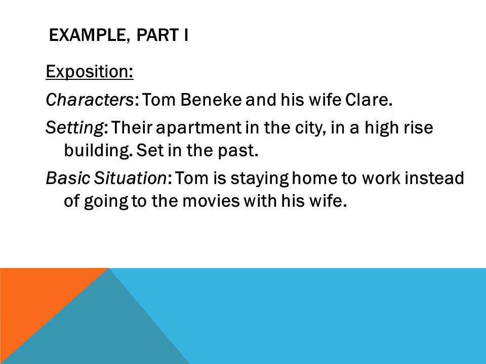 EXAMPLE, PART I Exposition: Characters: Tom Beneke and his wife Clare. Setting: Their apartment in the city, in a high rise building. Set in the past.