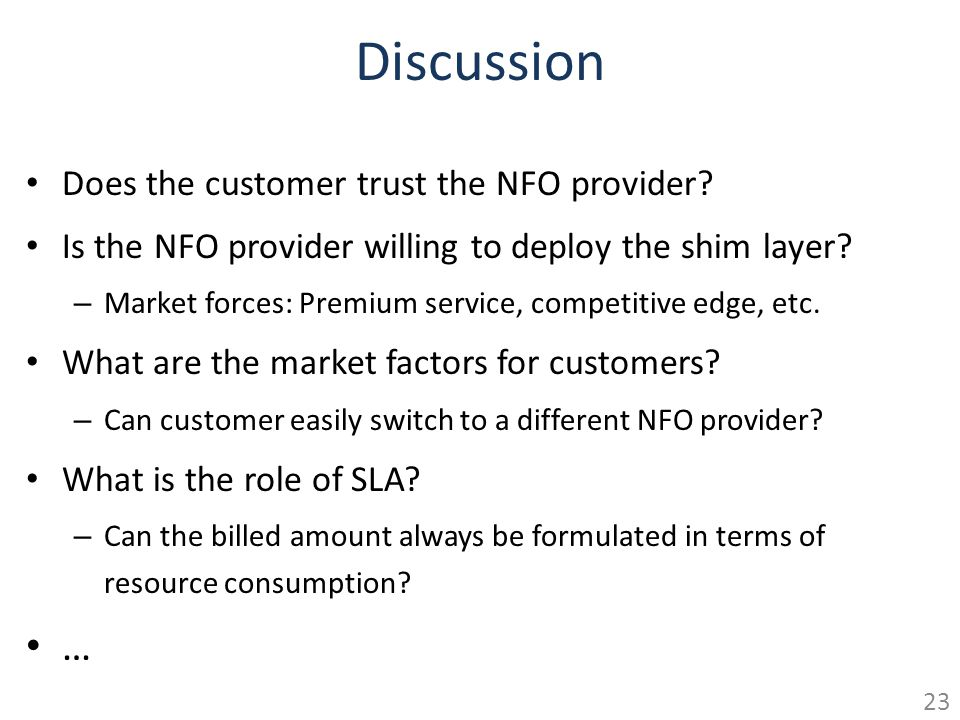 Discussion Does the customer trust the NFO provider? Is the NFO provider willing to deploy the shim layer? – Market forces: Premium service, competiti