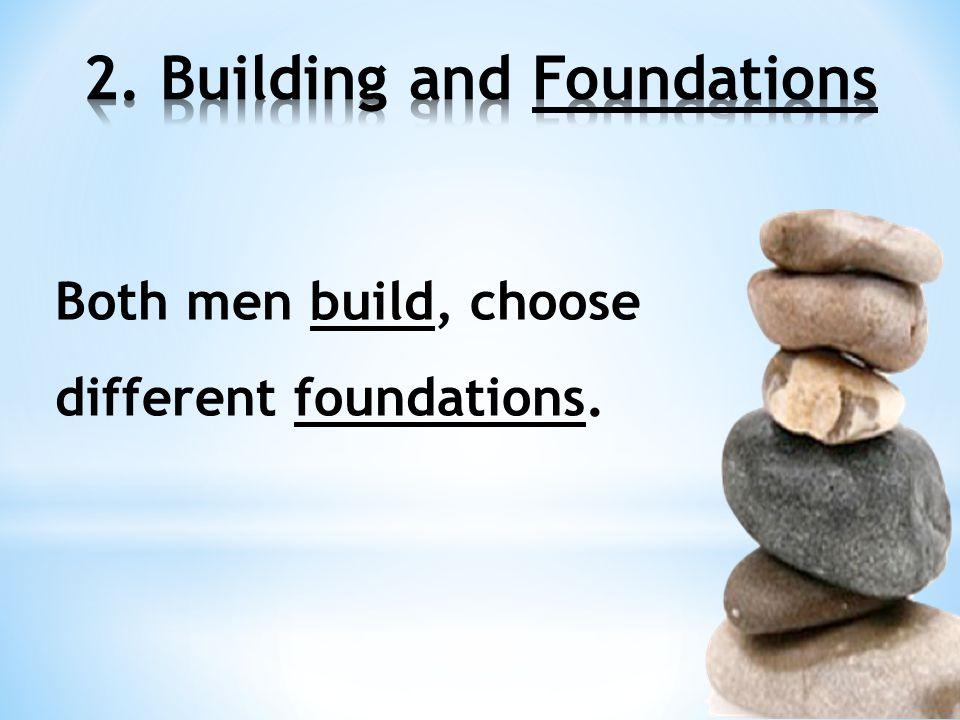 Both men build, choose different foundations.
