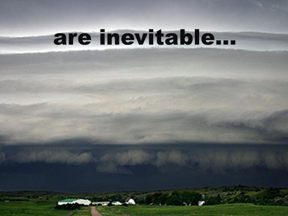 are inevitable…