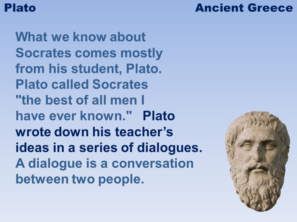 Plato saw his imperfect world and thought of ways he could improve society.