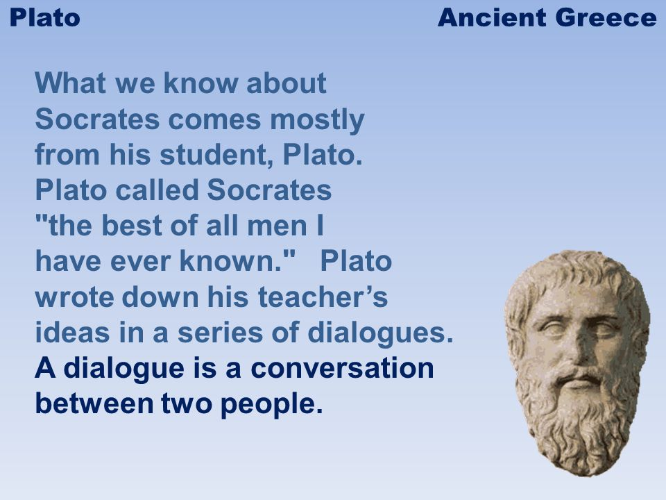 Plato was a young man when he began to study with Socrates.