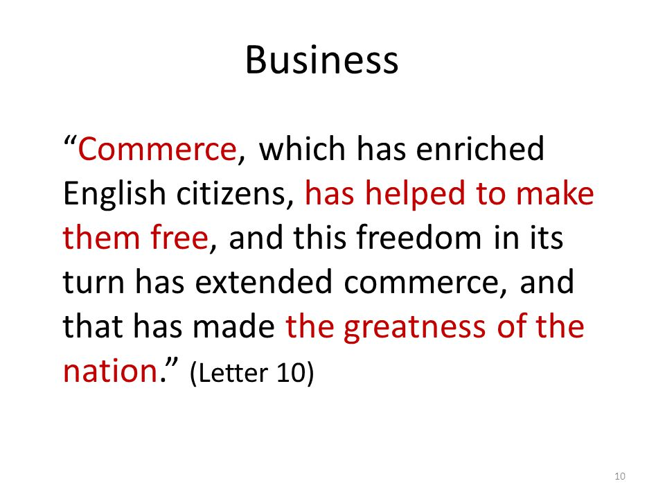 Business 10 Commerce, which has enriched English citizens, has helped to make them free, and this freedom in its turn has extended commerce, and that has made the greatness of the nation.