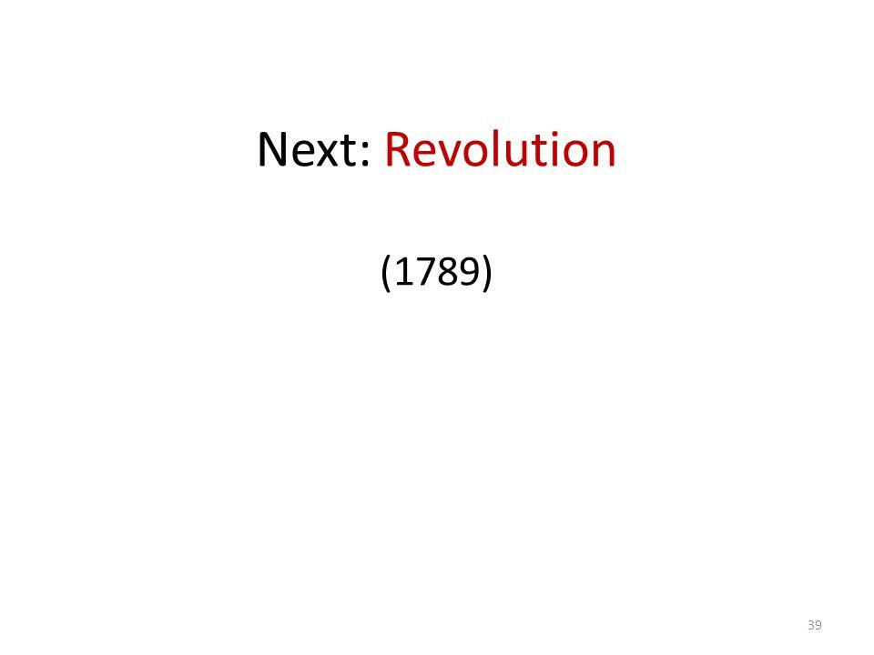 Next: Revolution (1789) 39