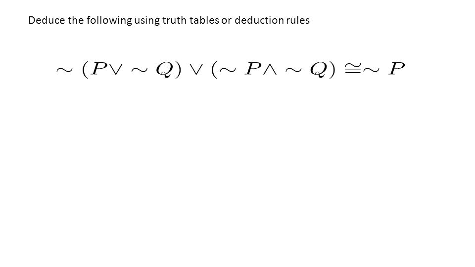 Deduce the following using truth tables or deduction rules