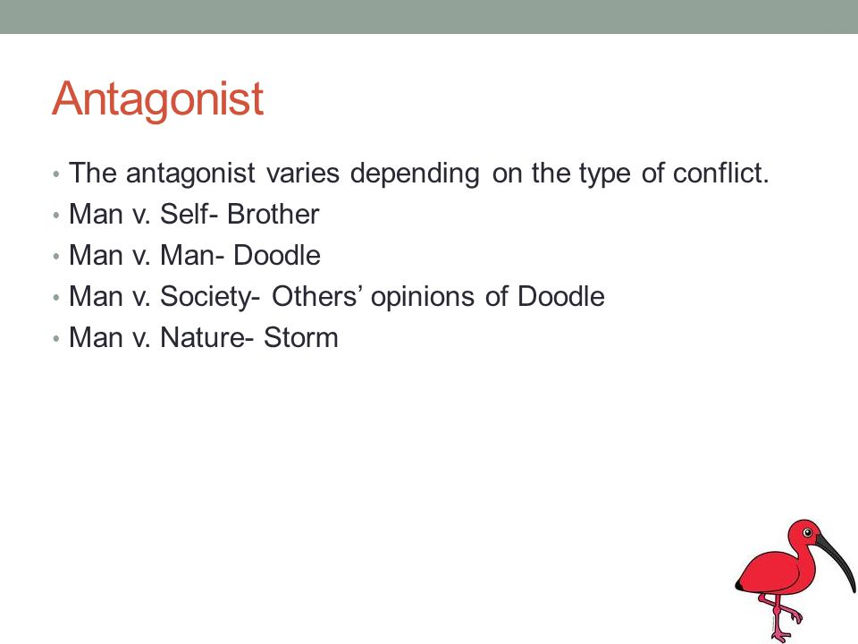 Antagonist The antagonist varies depending on the type of conflict. Man v. Self- Brother Man v. Man- Doodle Man v. Society- Others opinions of Doodle