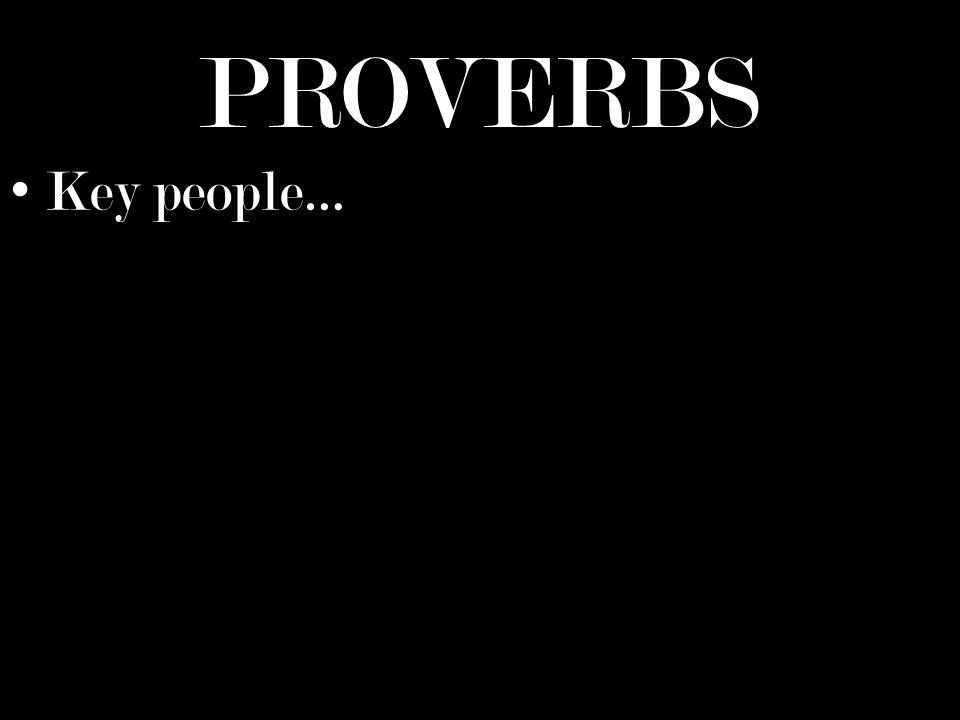 PROVERBS Key people…