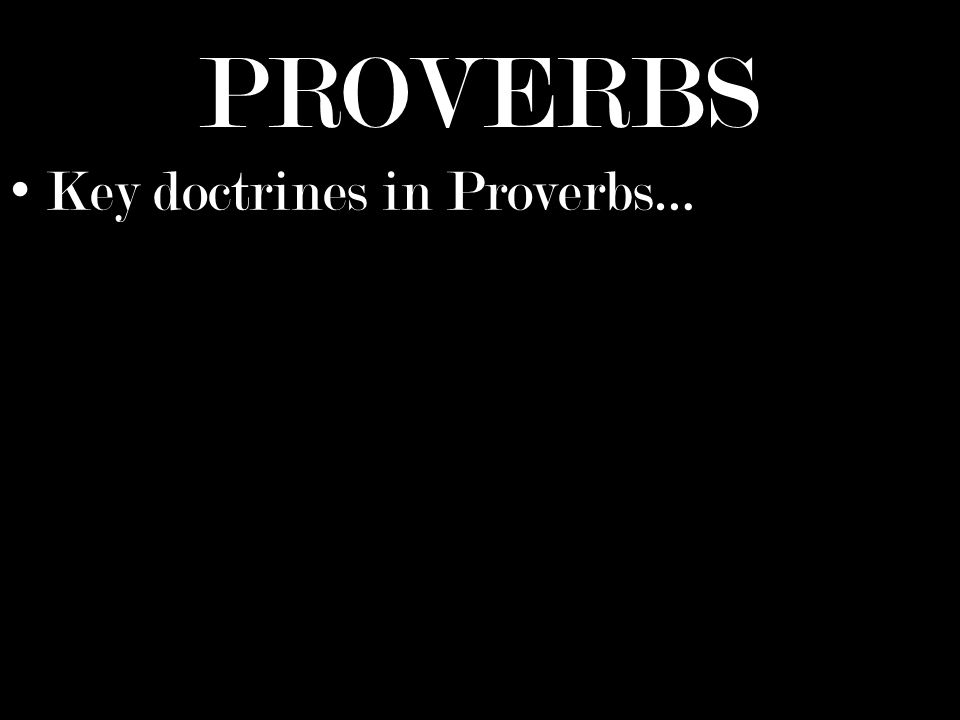 PROVERBS Key doctrines in Proverbs…