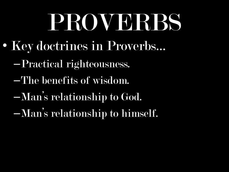 PROVERBS Key doctrines in Proverbs… – Practical righteousness.