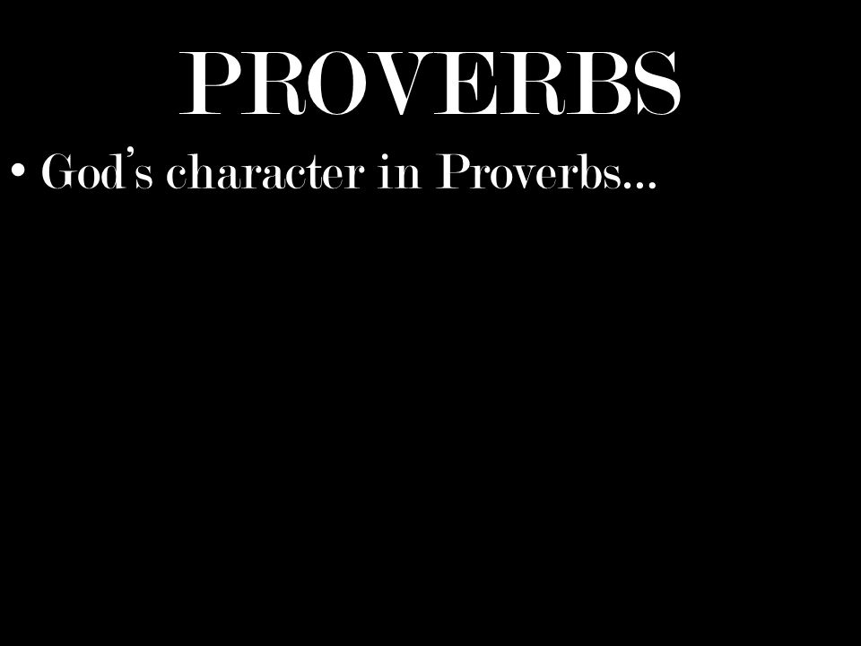 PROVERBS Gods character in Proverbs…