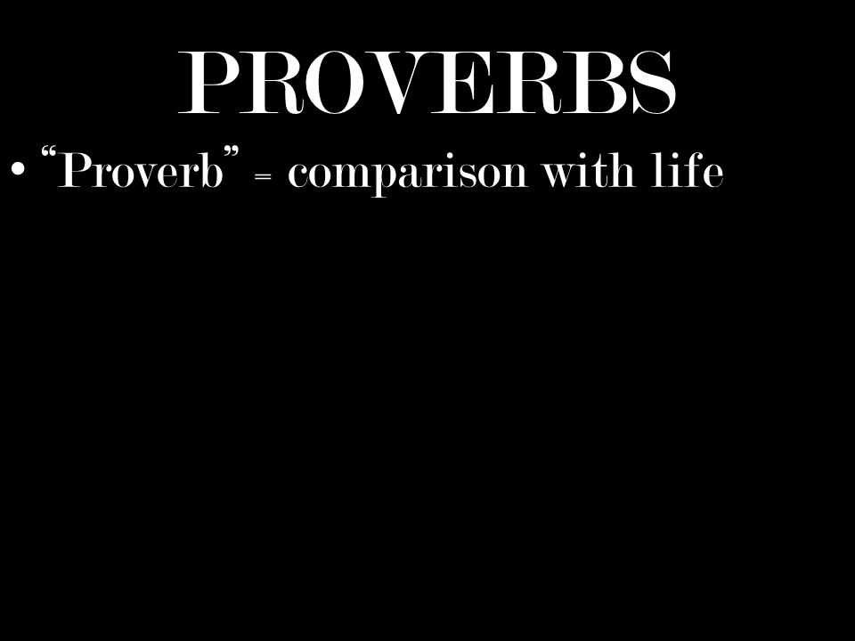 Proverb = comparison with life